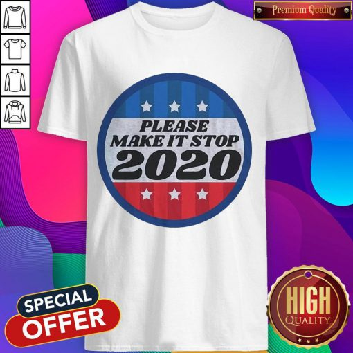 Official Please Make It Stop 2020 Shirt