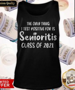 Official The Only Thing I Test Positive For Is Senioritis Class Of 2021 Tank Top