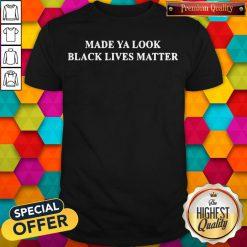 Official Top Made Ya Look Black Lives Matter Shirt