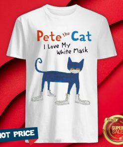 Pete The Cat I Love My White Mask Shirt