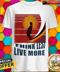 Premium Think Less Live More Vintage Shirt