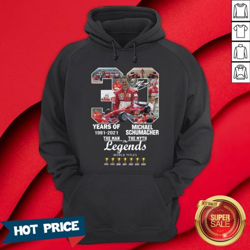 30 Years Of 1991 2021 Michael Schumacher The Man The Myth The Legends Hoodie