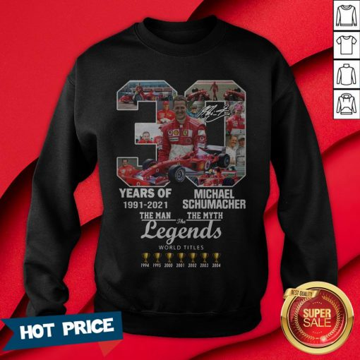 30 Years Of 1991 2021 Michael Schumacher The Man The Myth The Legends Sweatshirt