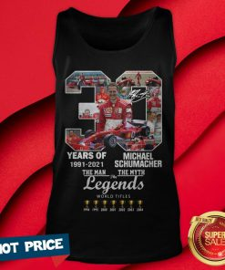 30 Years Of 1991 2021 Michael Schumacher The Man The Myth The Legends Tank Top