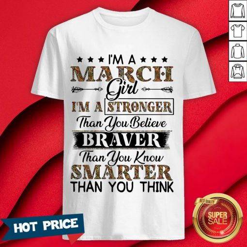 I'm A March Girl I'm A Stronger Than You Believe Braver Than You Know Smarter Than You Think Shirt