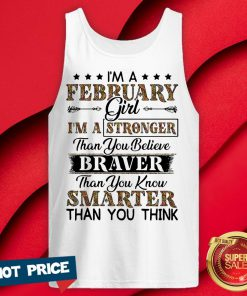 I'm A February Girl I'm A Stronger Than You Believe Braver Than You Know Smarter Than You Think Tank Top