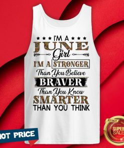 I'm A June Girl I'm A Stronger Than You Believe Braver Than You Know Smarter Than You Think Tank Top