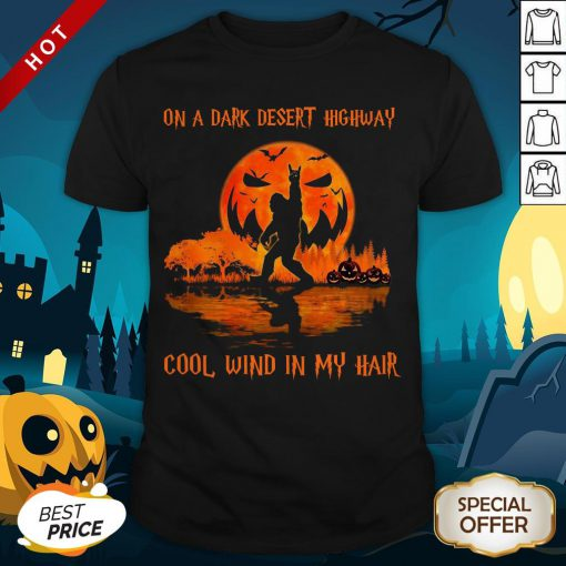 Bigfoot On A Dark Desert Highway Cool Wind In My Hair Halloween Shirt