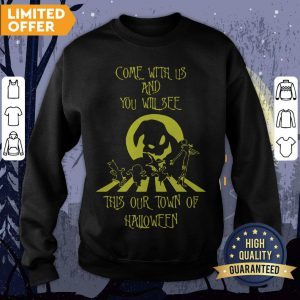 Come With Us And You Will See This Our Town Of Halloween Sweatshirt