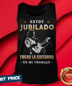 Estoy Jubilado Tocar La Guitarra Es Mi Trabajo Tank Top