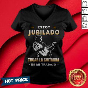 Estoy Jubilado Tocar La Guitarra Es Mi Trabajo V-neck