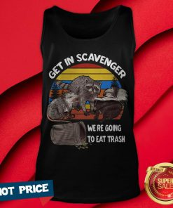 Get In Scavenger We'Re Going To Eat Trash Vintage Tank Top
