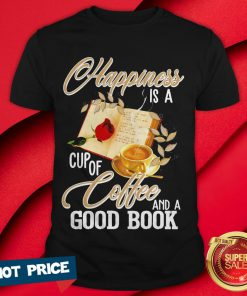 Happiness Is A Cup Of Coffee And A Good Book Shirt