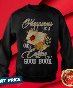 Happiness Is A Cup Of Coffee And A Good Book Sweatshirt