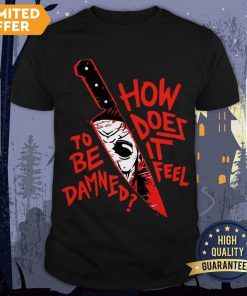 How To Does Be It Damned Feel Shirt