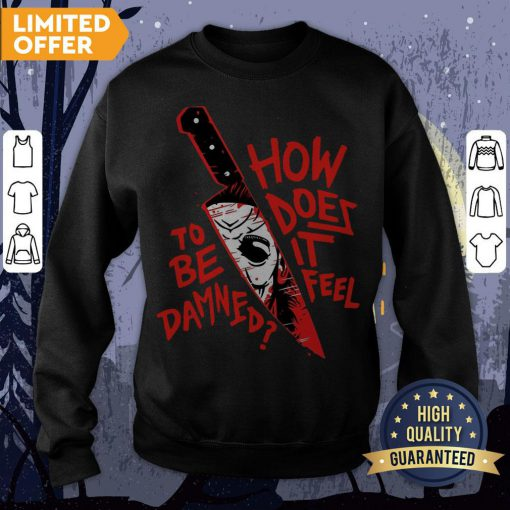 How To Does Be It Damned Feel Sweatshirt