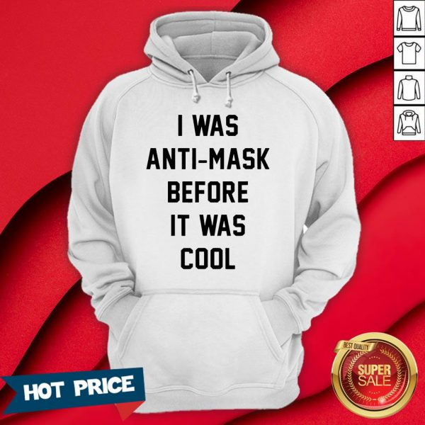 I Was Anti Mask Before It Was Cool Unmask Hoodie