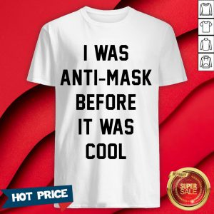 I Was Anti Mask Before It Was Cool Unmask T-Shirt