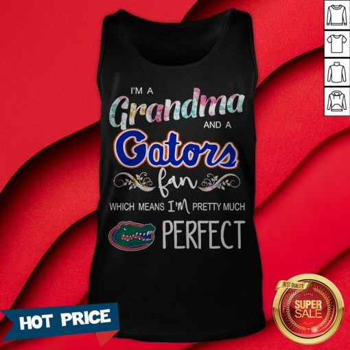 I'm A Grandma And A Gators Fan Which Means I'm Pretty Much Perfect Tank Top