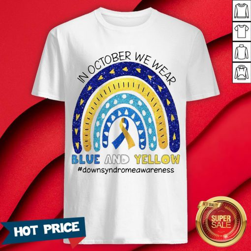 In October We Wear Blue And Yellow #DownsyndromeaWareness Shirt