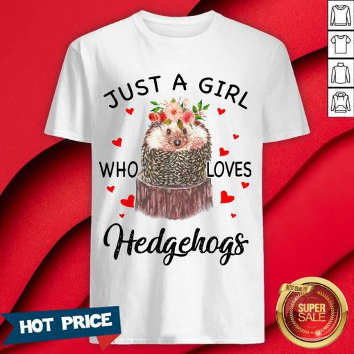 Just A Girl Who Loves Hedgehogs Shirt