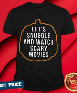 Let's Snuggle And Watch Scary Movies Shirt