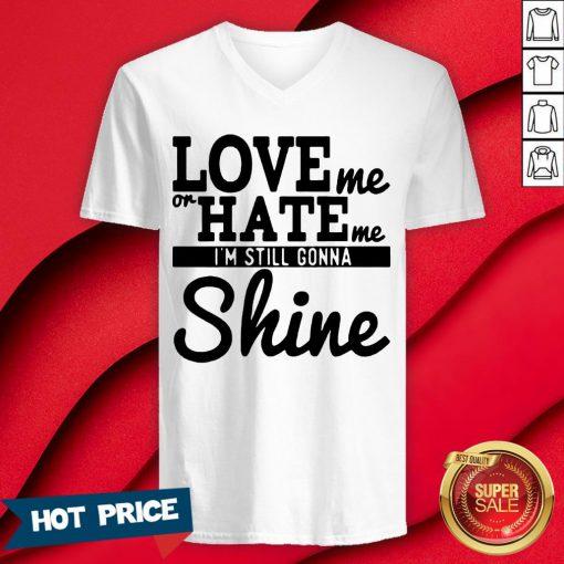 Love Me Or Hate Me I'm Still Gonna Shine V-neck