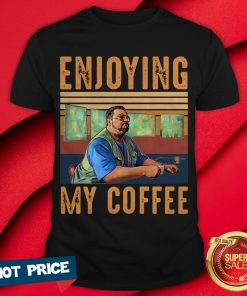Official Enjoying My Coffee Shirt