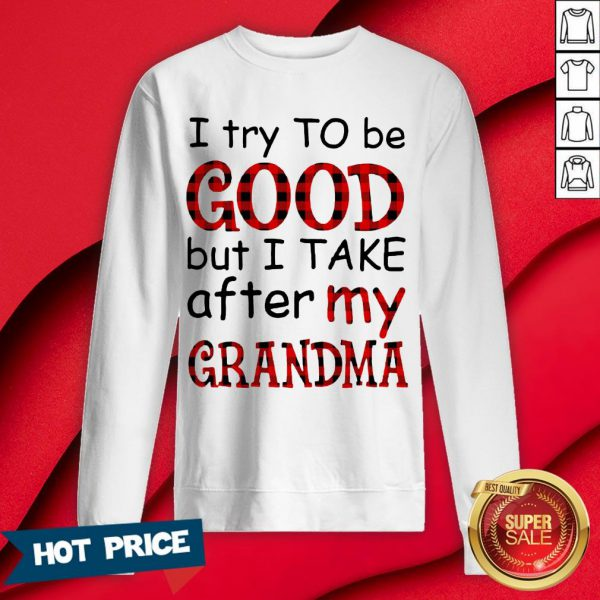 Official I Try To Be Good But I Take After My Grandma Sweatshirt