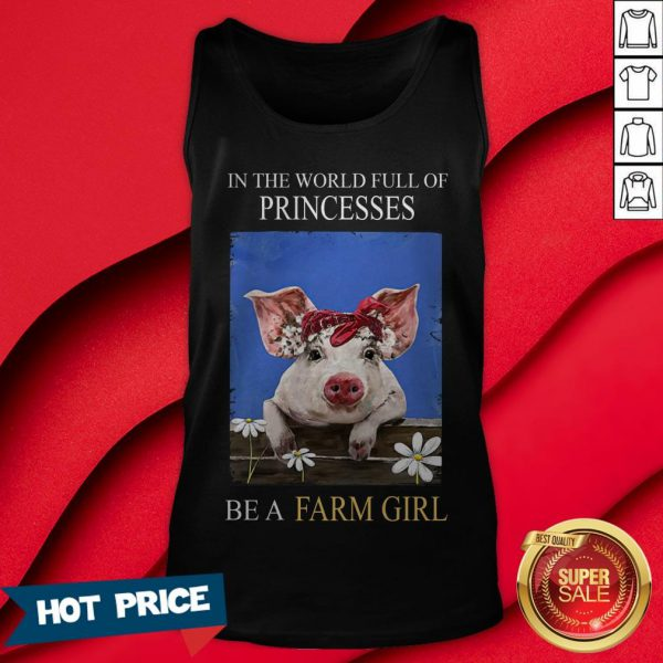 Pig In The World Full Of Princess Be A Farm Girl Tank Top