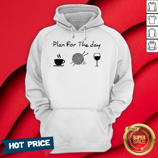 Plan For The Day Drink Coffee Crochet Drink Wine Hoodie