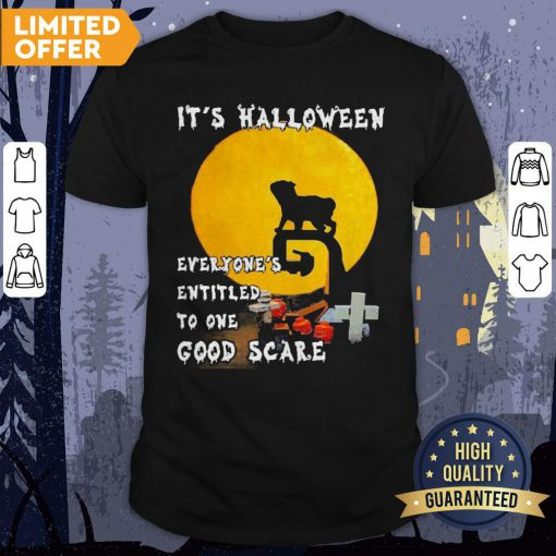 Pug It's Halloween Everyones Entitled To One Good Scare Shirt