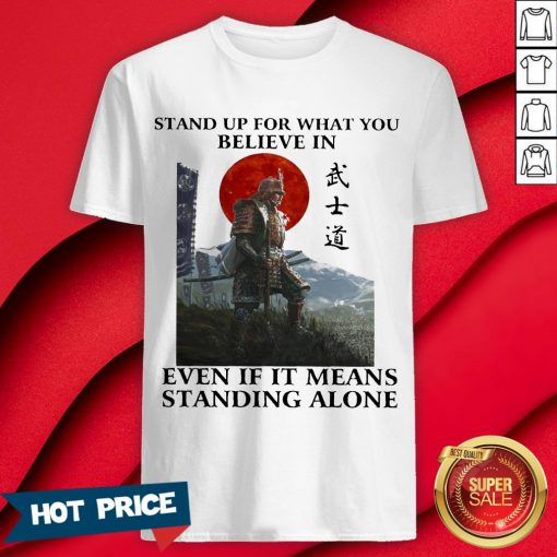 Samurai Stand Up For What You Believe In Even If It Means Standing Alone Shirt