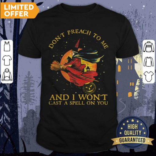 Witch Cat Don't Preach To Me And I Won't Cast A Spell On You Halloween Shirt