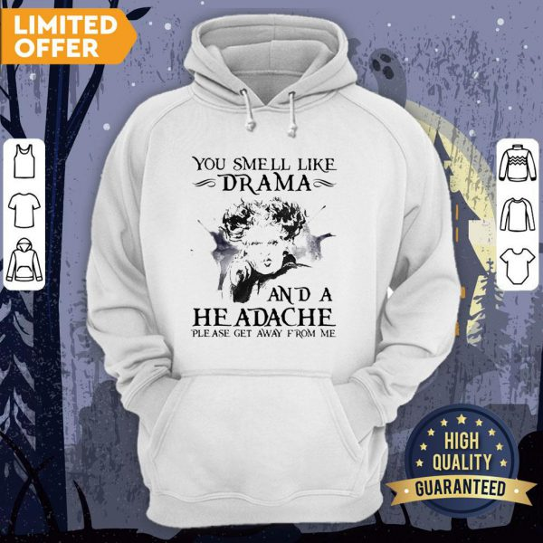 You Smell Like Drama And A Headache Please Get Away From Me Halloween Hoodie
