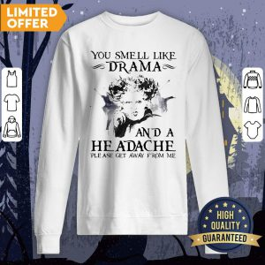 You Smell Like Drama And A Headache Please Get Away From Me Halloween Sweatshirt