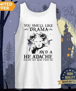 You Smell Like Drama And A Headache Please Get Away From Me Halloween Tank Top
