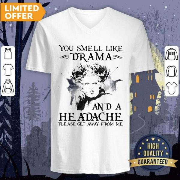 You Smell Like Drama And A Headache Please Get Away From Me Halloween V-neck
