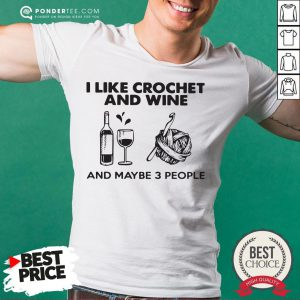 I Like Crochet And Wine Any Maybe 3 People Shirt - Desisn By Reallovetees.com