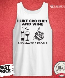 I Like Crochet And Wine Any Maybe 3 People Tank Top - Desisn By Reallovetees.com