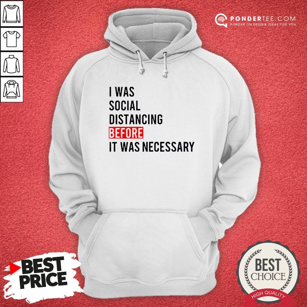 I Was Social Distancing Before It Was Necessary Hoodie - Desisn By Reallovetees.com