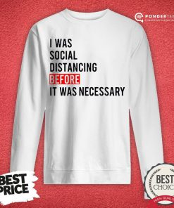 I Was Social Distancing Before It Was Necessary Sweatshirt - Desisn By Reallovetees.com