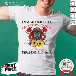 In A World Full Of Princesses Be A Firefighter's Wife Shirt - Desisn By Reallovetees.com