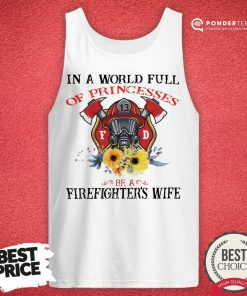 In A World Full Of Princesses Be A Firefighter's Wife Tank Top - Desisn By Reallovetees.com