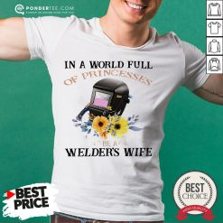 In A World Full Of Princesses Be A Welder's Wife Shirt - Desisn By Reallovetees.com