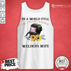 In A World Full Of Princesses Be A Welder's Wife Tank Top - Desisn By Reallovetees.com