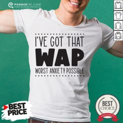 I've Got That Wap Worst Anxiety Possible V-neck - Desisn By Reallovetees.com