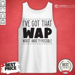 I've Got That Wap Worst Anxiety Possible Tank Top - Desisn By Reallovetees.com