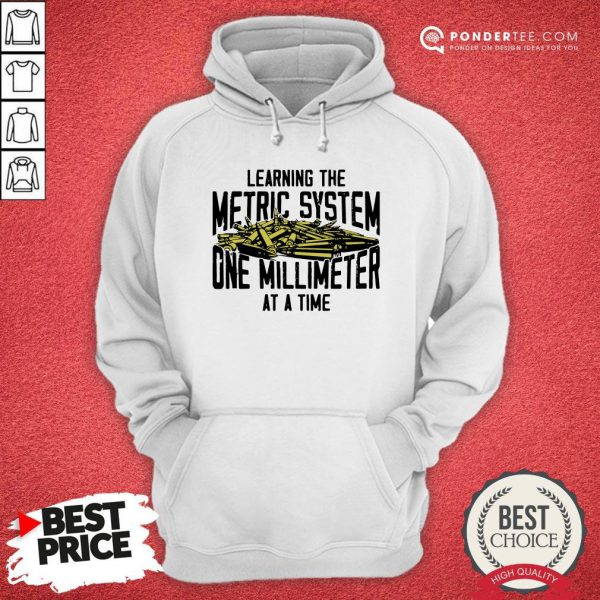 Learning The Metric System One Millimeter At A Time Hoodie - Desisn By Reallovetees.com