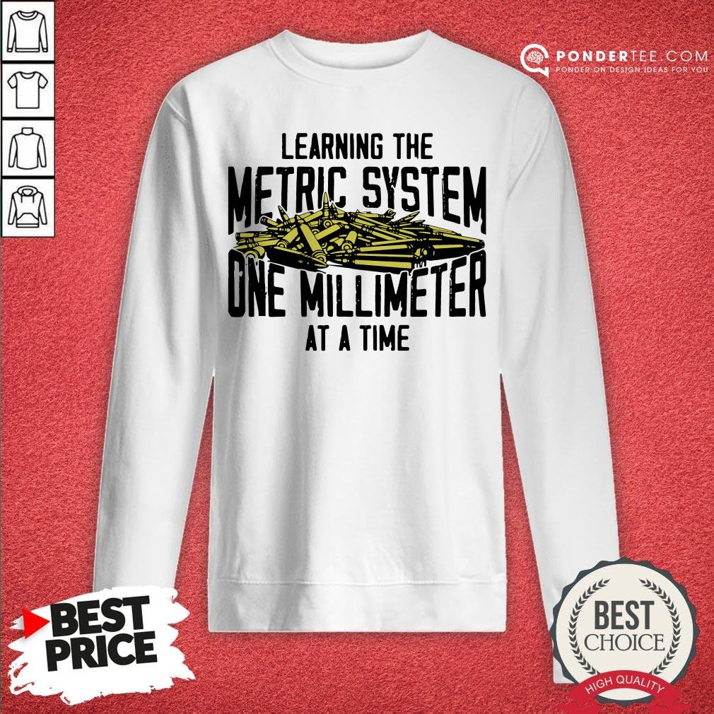 Learning The Metric System One Millimeter At A Time Sweatshirt - Desisn By Reallovetees.com